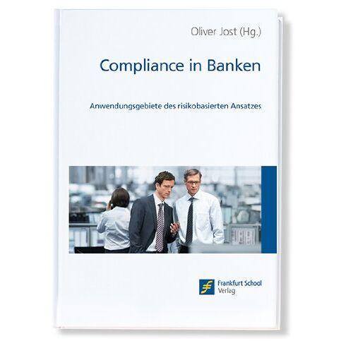 Oliver Jost - Compliance in Banken: Anwendungsgebiete des risikobasierten Ansatzes - Preis vom 25.02.2021 06:08:03 h