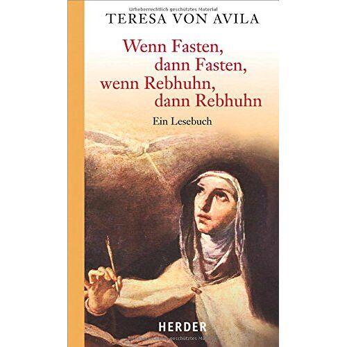 Teresa von Avila - Wenn Fasten, dann Fasten, wenn Rebhuhn, dann Rebhuhn: Ein Lesebuch - Preis vom 27.01.2021 06:07:18 h