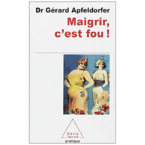 Gérard Apfeldorfer - Maigrir, c'est fou ! - Preis vom 19.10.2020 04:51:53 h