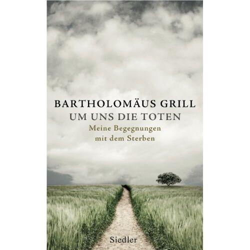 Bartholomäus Grill - Um uns die Toten: Meine Begegnungen mit dem Sterben - Preis vom 08.04.2021 04:50:19 h