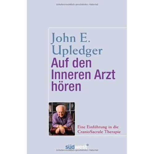 Upledger, John E. - Auf den Inneren Arzt hören: Eine Einführung in die CranioSacrale Therapie - Preis vom 11.05.2021 04:49:30 h