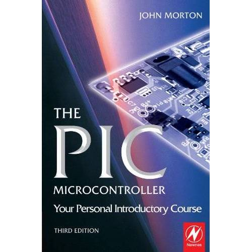 John Morton - The PIC Microcontroller: Your Personal Introductory Course: Your Personal Introductory Course - Preis vom 18.04.2021 04:52:10 h