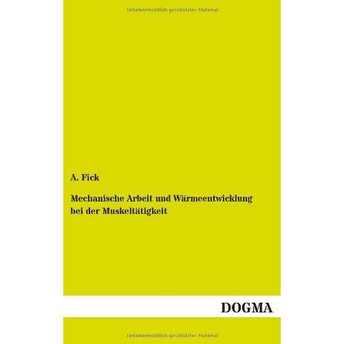 A. Fick - Mechanische Arbeit und Wärmeentwicklung bei der Muskeltätigkeit - Preis vom 07.09.2020 04:53:03 h