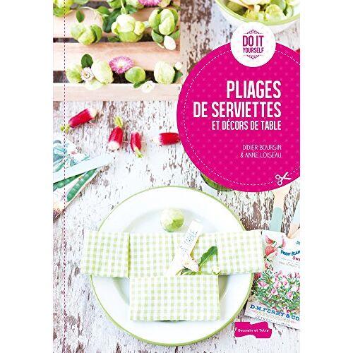 Didier Boursin - Pliages de serviettes et décors de table - Preis vom 20.10.2020 04:55:35 h
