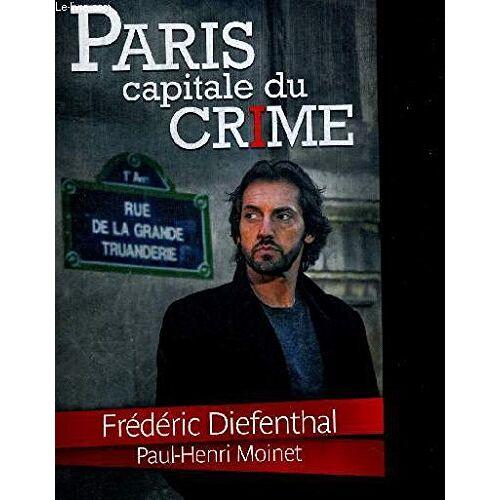 DIEFENTHAL FREDERIC - MOINET PAUL HENRI - PARIS CAPITALE DU CRIME - Preis vom 05.09.2020 04:49:05 h