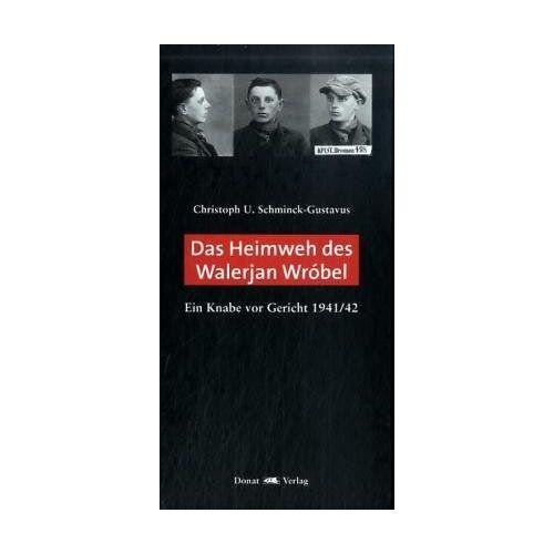 Schminck-Gustavus, Christoph U - Das Heimweh des Walerjan Wróbel: Ein Knabe vor Gericht 1941/42 - Preis vom 13.04.2021 04:49:48 h