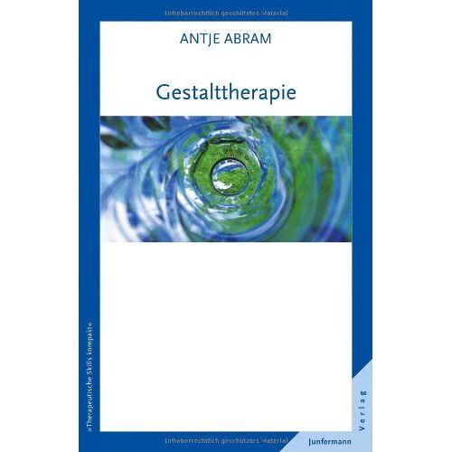 Antje Abram - Gestalttherapie: Therapeutische Skills kompakt, Bd. 5 - Preis vom 24.02.2021 06:00:20 h