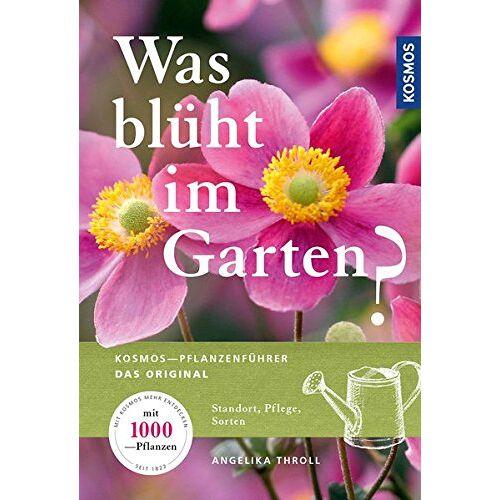 Angelika Throll - Was blüht im Garten?: Kosmos-Pflanzenführer Das Original - Preis vom 04.09.2020 04:54:27 h