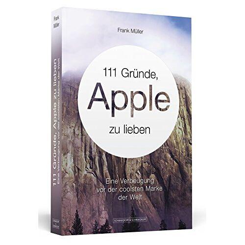 Frank Müller - 111 Gründe, Apple zu lieben - Eine Verbeugung vor der coolsten Marke der Welt - Preis vom 20.02.2020 05:58:33 h