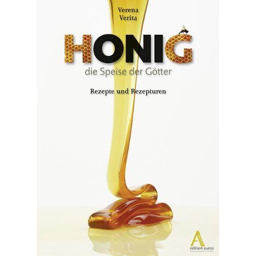Verena Verita - Honig - die Speise der Götter: Rezepte und Rezepturen - Preis vom 05.09.2020 04:49:05 h