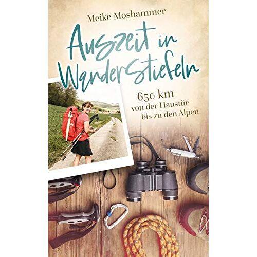 Meike Moshammer - Auszeit in Wanderstiefeln: 650 km von der Haustür bis zu den Alpen - Preis vom 17.04.2021 04:51:59 h