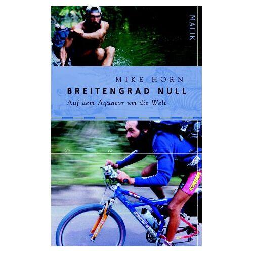 Mike Horn - Breitengrad Null: Auf dem Äquator um die Welt - Preis vom 14.04.2021 04:53:30 h