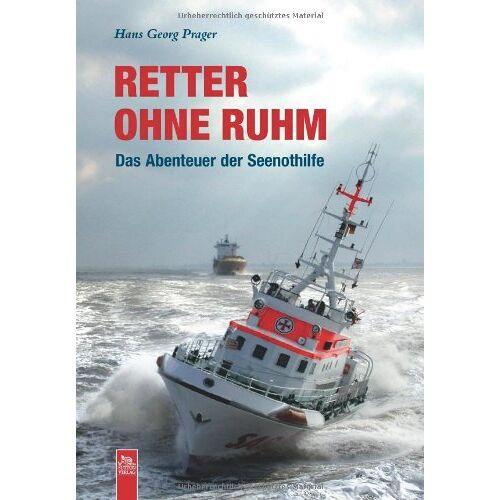 Prager, Hans Georg - Retter ohne Ruhm: Das Abenteuer der Seenothilfe - Preis vom 12.05.2021 04:50:50 h