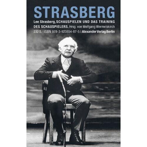 Lee Strasberg - Schauspielen und das Training des Schauspielers: Beiträge zur 'Method' - Preis vom 17.04.2021 04:51:59 h