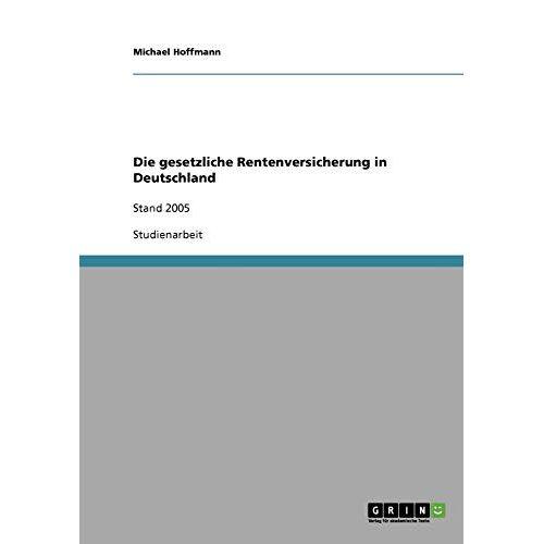 Michael Hoffmann - Die gesetzliche Rentenversicherung in Deutschland: Stand 2005 - Preis vom 26.02.2021 06:01:53 h