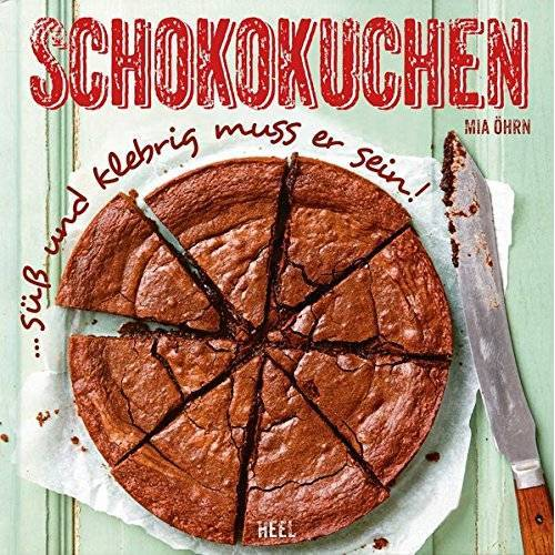 Mia Öhrn - Schokokuchen: ... süß und klebrig muss er sein! - Preis vom 20.10.2020 04:55:35 h