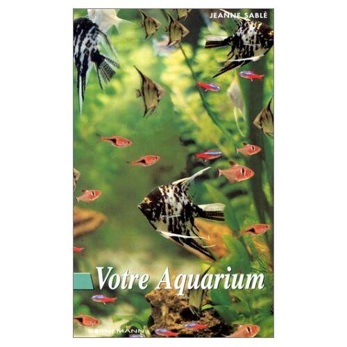 Jeanne Sable - Votre aquarium (Aquariophilie E) - Preis vom 23.02.2021 06:05:19 h