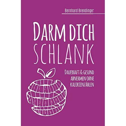 Bernhard Brendinger - Darm dich schlank: Dauerhaft & gesund abnehmen ohne Kalorienzählen - Preis vom 23.02.2021 06:05:19 h