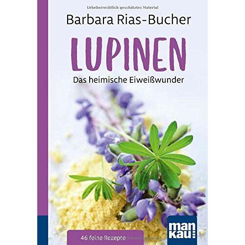 Barbara Rias-Bucher - Lupinen. Kompakt-Ratgeber: Das heimische Eiweißwunder - Preis vom 24.02.2021 06:00:20 h