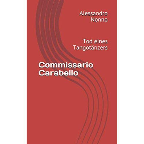 Alessandro Nonno - Commissario Carabello: Tod eines Tangotänzers (Rom-Krimi, Band 2) - Preis vom 31.03.2020 04:56:10 h