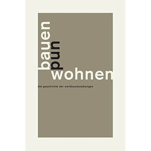 Deutscher Werkbund - Bauen und Wohnen: Die Geschichte der Werkbundsiedlungen - Preis vom 18.04.2021 04:52:10 h