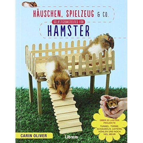 Carin Oliver - Selbstgebasteltes für Hamster: Häuschen, Spielzeug und Co. - Preis vom 20.10.2020 04:55:35 h