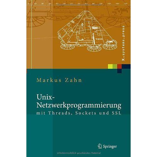 Markus Zahn - Unix-Netzwerkprogrammierung mit Threads, Sockets und SSL (X.systems.press) - Preis vom 21.01.2021 06:07:38 h