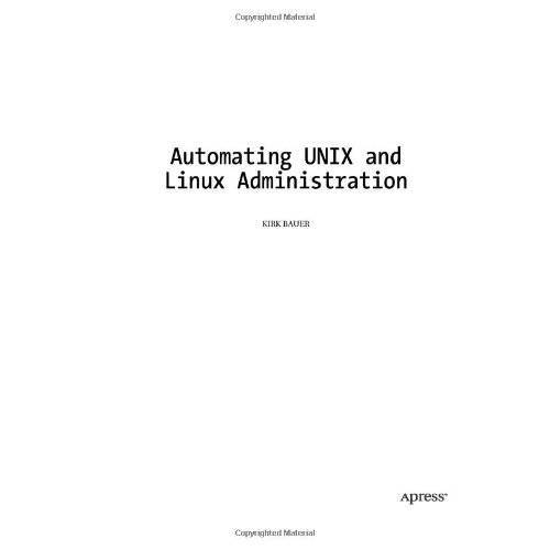 Kirk Bauer - Automating UNIX and Linux Administration (The Expert's Voice) - Preis vom 21.04.2021 04:48:01 h