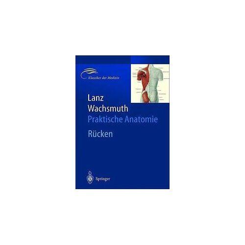 W. Wachsmuth - Lanz / Wachsmuth Praktische Anatomie. Rücken: Ein Lehr- und Hilfsbuch der anatomischen Grundlagen ärztlichen Handelns (Klassiker Der Medizin) - Preis vom 03.05.2021 04:57:00 h