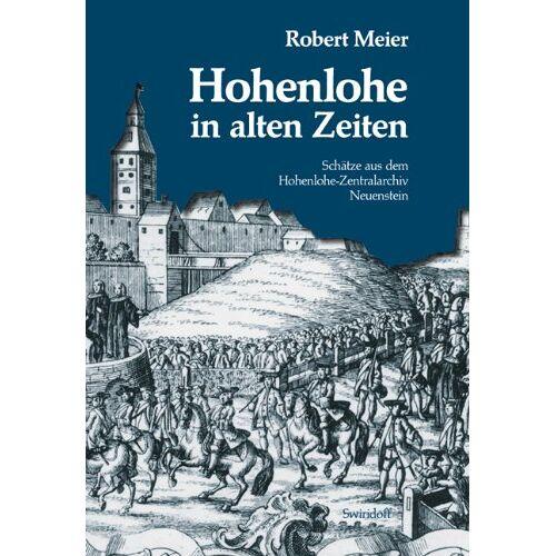 Robert Meier - Hohenlohe in alten Zeiten: Geschichten aus dem Hohenlohe-Zentralarchiv Neuenstein - Preis vom 31.03.2020 04:56:10 h