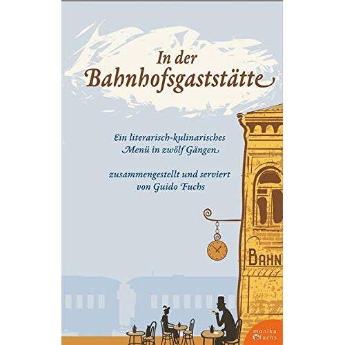 Guido Fuchs - In der Bahnhofsgaststätte: Ein literarisches Menü in zwölf Gängen - Preis vom 03.05.2021 04:57:00 h