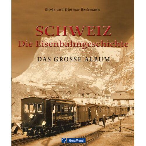 Dietmar Beckmann - Schweiz - die Eisenbahngeschichte: Das große Album - Preis vom 12.05.2021 04:50:50 h