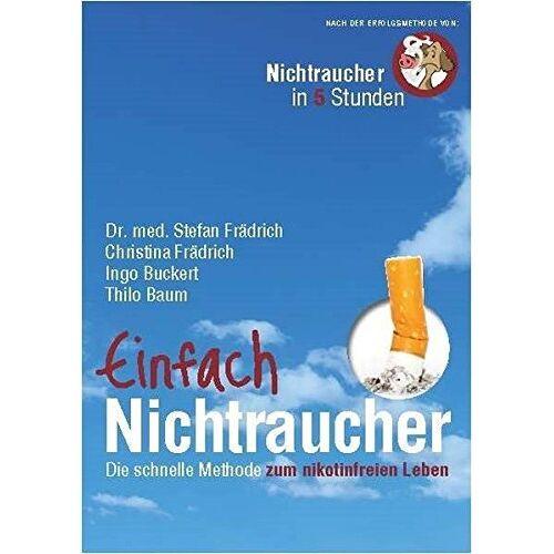 Stefan Dr. med. Frädrich - Einfach Nichtraucher: Die schnelle Methode zum nikotinfreien Leben - Preis vom 18.10.2020 04:52:00 h