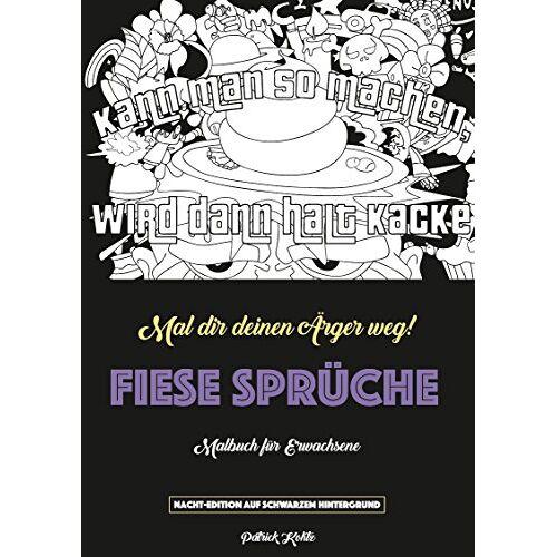 Patrick Kohtz - Malbuch für Erwachsene: Fiese Sprüche - Ein Schimpfwörter Malbuch (Malbuch für Erwachsene - Nacht-Edition) - Preis vom 03.04.2020 04:57:06 h