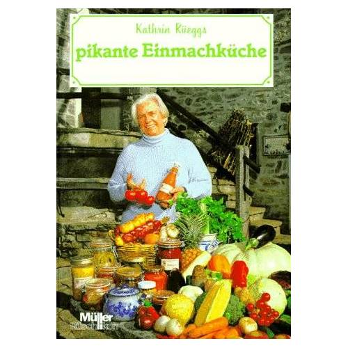 Kathrin Rüegg - Kathrin Rüeggs pikante Einmachküche - Preis vom 20.10.2020 04:55:35 h