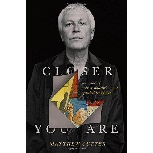 Matthew Cutter - Closer You Are: The Story of Robert Pollard and Guided By Voices - Preis vom 24.01.2021 06:07:55 h