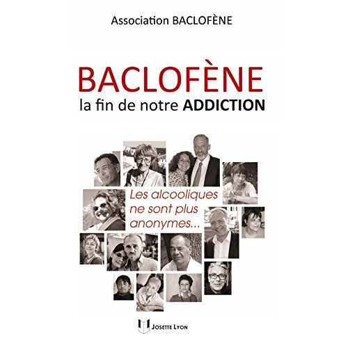 Baclofène - Baclofène, la fin de notre addiction : Les alcooliques ne sont plus anonymes... - Preis vom 26.01.2021 06:11:22 h