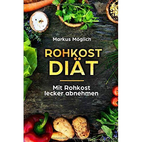 Markus Möglich - Rohkost-Diät: Mit Rohkost lecker abnehmen - Preis vom 17.01.2020 05:59:15 h