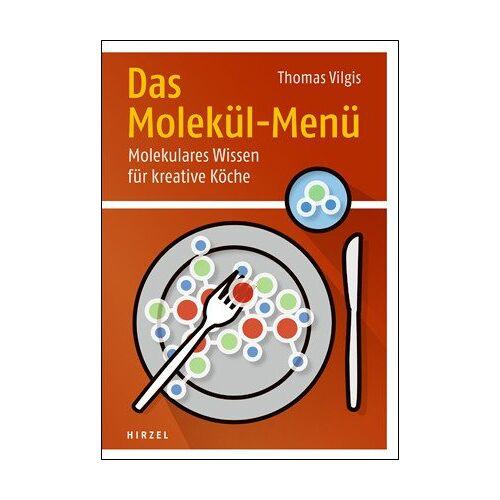 Thomas Vilgis - Das Molekül-Menü: Molekulares Wissen für kreative Köche - Preis vom 08.04.2021 04:50:19 h
