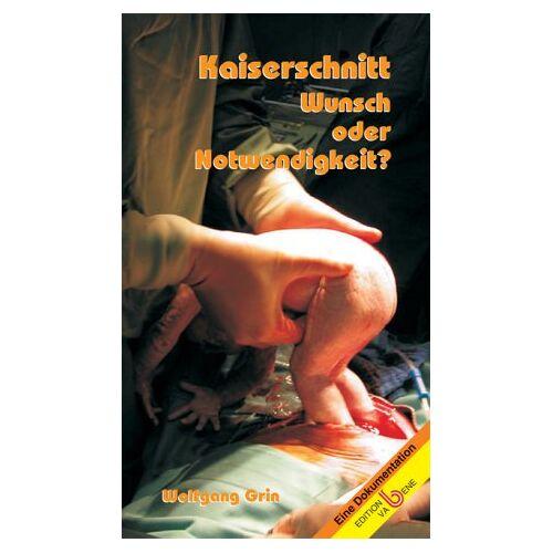 Wolfgang Grin - Kaiserschnitt: Wunsch oder Notwendigkeit? - Preis vom 24.02.2021 06:00:20 h