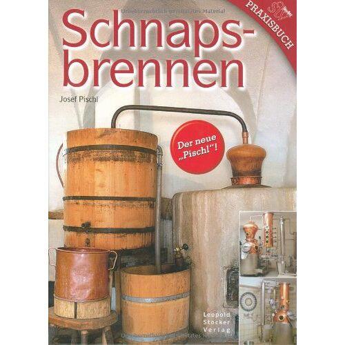 Josef Pischl - Schnapsbrennen: Mit Anhang Kornbrand von Peter Jäger - Preis vom 20.01.2021 06:06:08 h