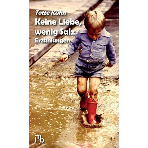 Totte Kühn - Keine Liebe, wenig Salz: Erzählungen - Preis vom 06.03.2021 05:55:44 h