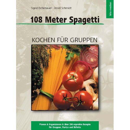 Sigrid Eichenauer - 108 Meter Spagetti: Kochen für Gruppen - Preis vom 13.05.2021 04:51:36 h