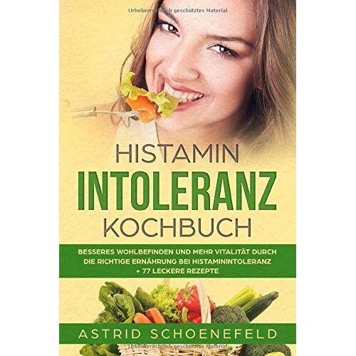 Astrid Schoenefeld - Histaminintoleranz Kochbuch: Besseres  Wohlbefinden und mehr Vitalität durch die richtige  Ernährung bei Histaminintoleranz + 77 leckere Rezepte - Preis vom 05.09.2020 04:49:05 h