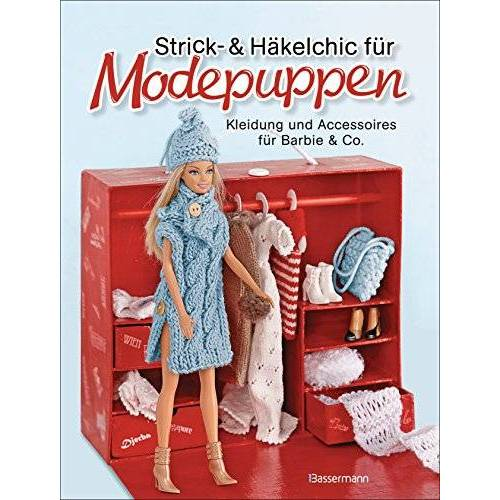 - Strick- und Häkelchic für Modepuppen. Kleidung und Accessoires für Barbie & Co. - Preis vom 15.08.2019 05:57:41 h