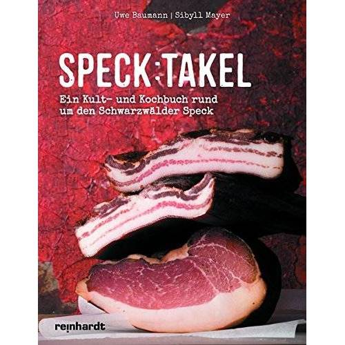 Uwe Baumann - Speck:takel: Ein Kult- und Kochbuch rund um den Schwarzwälder Speck - Preis vom 05.09.2020 04:49:05 h