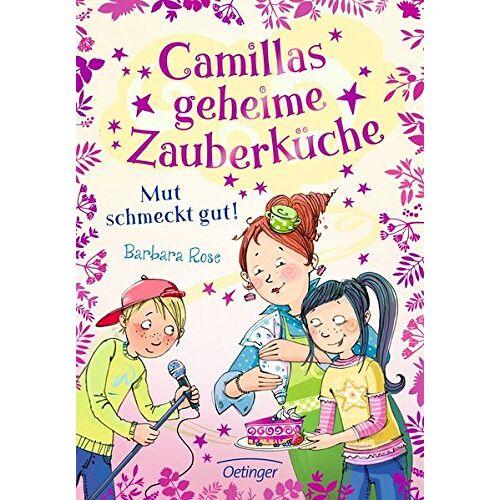 Barbara Rose - Camillas geheime Zauberküche. Mut schmeckt gut!: Band 2 - Preis vom 28.05.2020 05:05:42 h