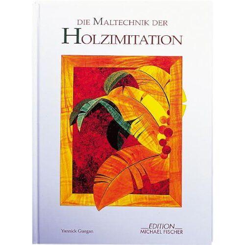 Yannick Guegan - Die Maltechnik der Holzimitation - Preis vom 05.04.2020 05:00:47 h