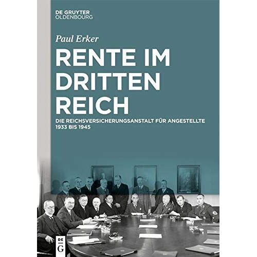 Paul Erker - Rente im Dritten Reich: Die Reichsversicherungsanstalt für Angestellte 1933 bis 1945 - Preis vom 17.04.2021 04:51:59 h