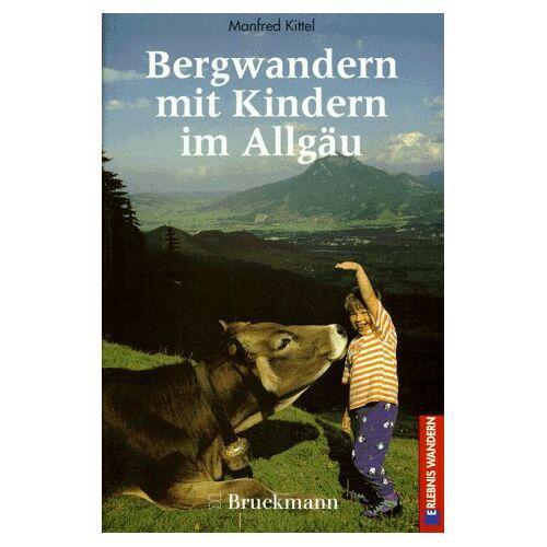 Manfred Kittel - Bergwandern mit Kindern im Allgäu. 51 Routen - Preis vom 29.05.2020 05:02:42 h